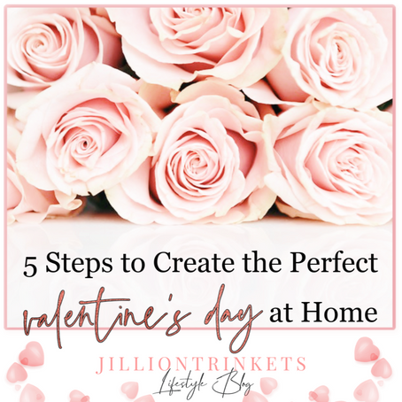 5 Steps to Create the Perfect Valentine's Day at Home