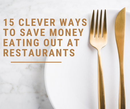 15 Clever Ways To Save Money Eating Out At Restaurants