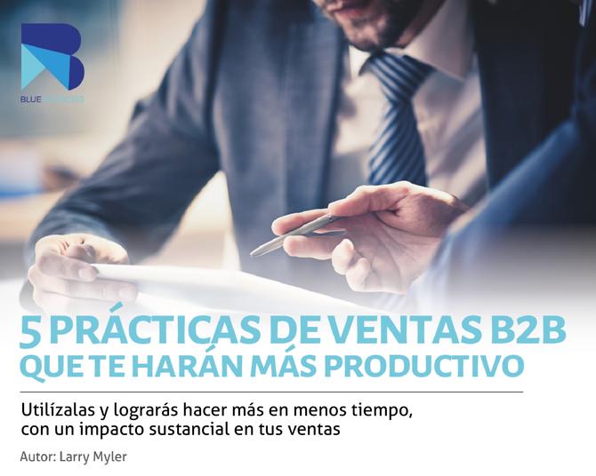 5 Prácticas de ventas B2B que te harán más productivo