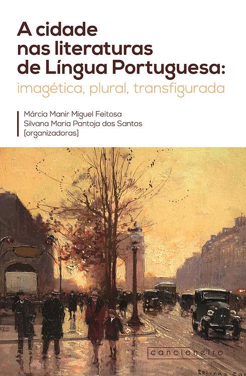 A cidade nas literaturas de Língua Portuguesa: imagética, plural, transfigurada