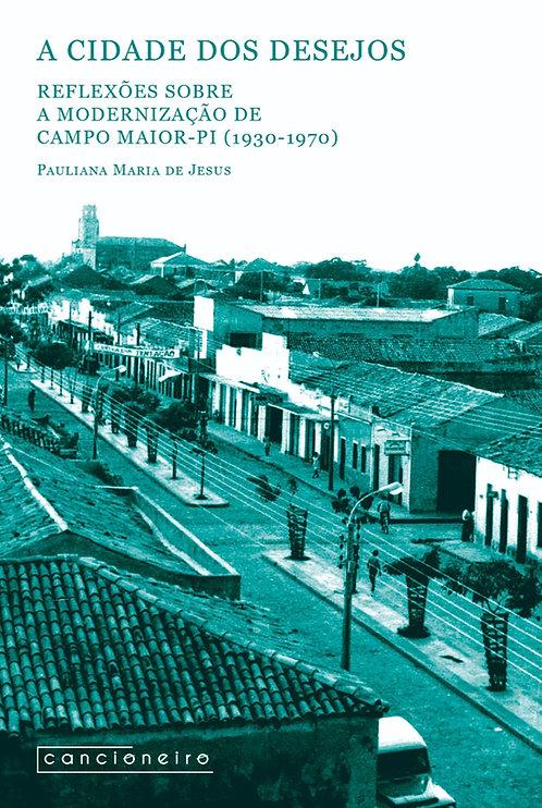 A cidade dos desejos: reflexões sobre a modernização de Campo Maior (1930-1970)