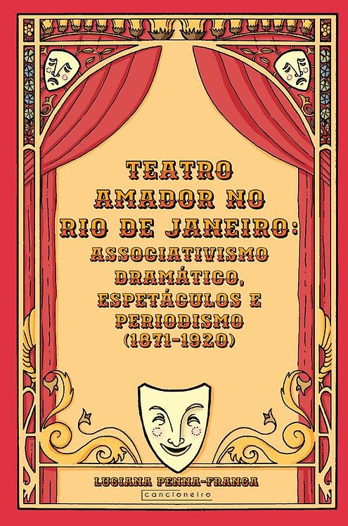 Teatro amador no Rio de Janeiro: associativismo dramático, espetáculos [...]