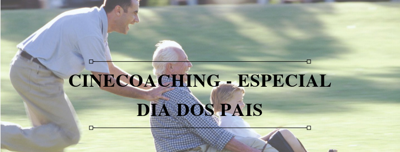 DICAS DE CINECOACHING - DIA DOS PAIS