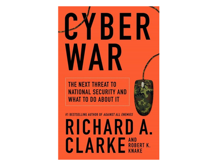 Cyber War: The Next Threat to National Security and What to Do About It (Harper Collins 2010)