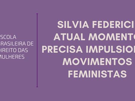 Silvia Federici: Atual momento precisa impulsionar movimentos feministas