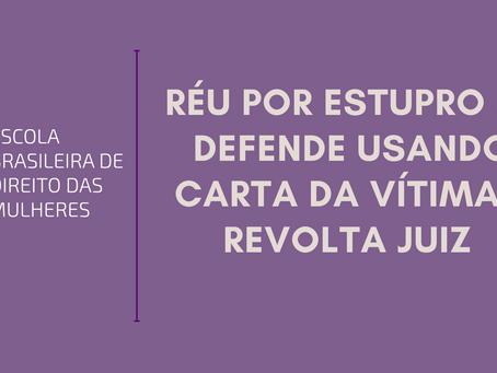 Réu por estupro se defende usando carta da vítima e revolta juiz
