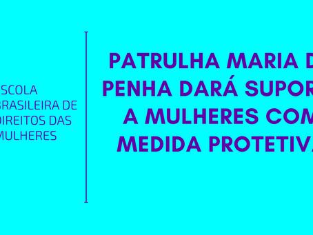 Patrulha Maria da Penha dará suporte a mulheres com medida protetiva