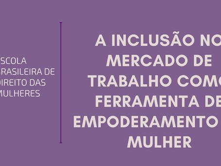A inclusão no mercado de trabalho como ferramenta de empoderamento da mulher