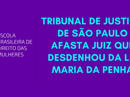 Tribunal de Justiça de São Paulo afasta juiz que desdenhou da Lei Maria da Penha
