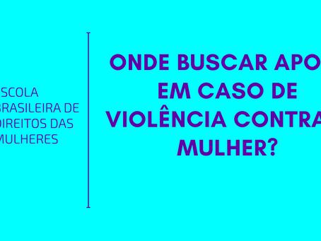 ONDE BUSCAR APOIO EM CASO DE VIOLÊNCIA CONTRA A MULHER?