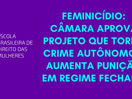 Feminicídio: Câmara aprova projeto que torna crime autônomo e aumenta punição em regime fechado