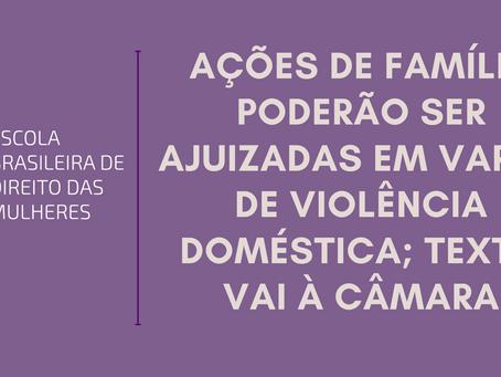 Ações de família poderão ser ajuizadas em varas de violência doméstica; texto vai à Câmara