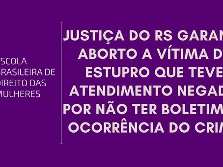 Justiça do RS garante aborto a vítima de estupro que teve atendimento negado por não ter BO