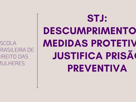 STJ: descumprimento de medidas protetivas justifica prisão preventiva