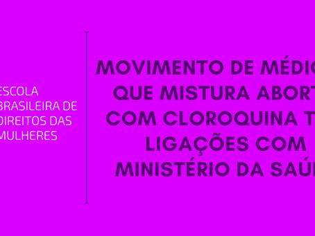 Movimento de médicos que mistura aborto com cloroquina tem ligações com Ministério da Saúde