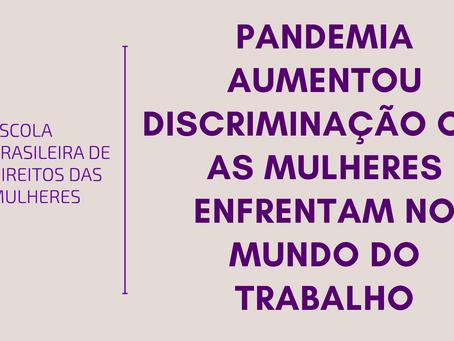 Pandemia aumentou discriminação que as mulheres enfrentam no mundo do trabalho