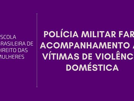Polícia Militar fará acompanhamento às vítimas de violência doméstica