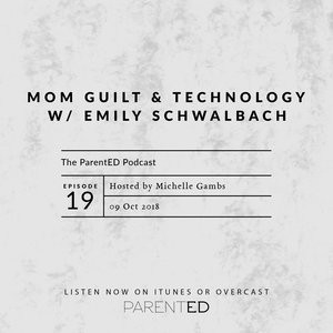 Episode 19: Talking Mom Guilt and Technology w/ Emily Schwalbach