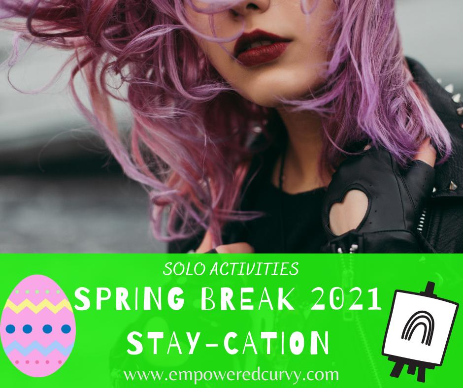 Spring Break 2021: Solo activities