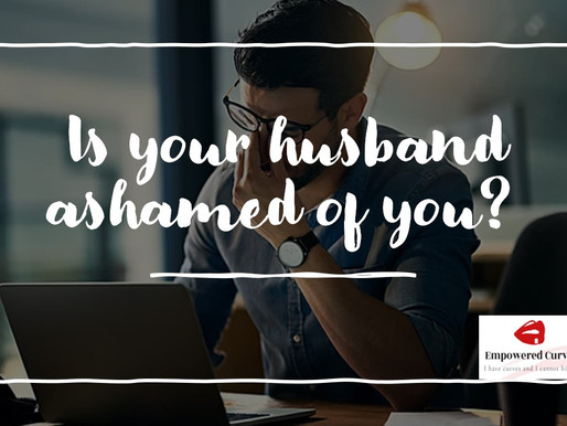 Is your husband ashamed of you?