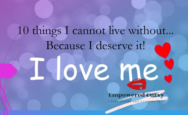 10 things I cannot live without