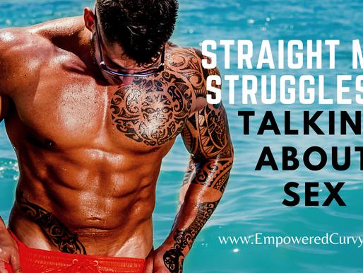 Straight men struggles: talking about SEX
