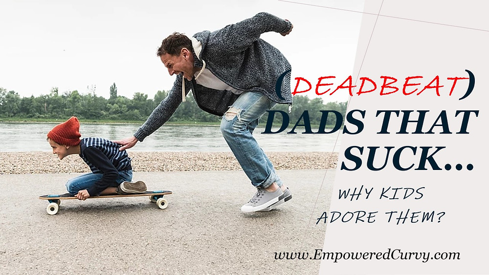 Dads that suck. Why kids love them.