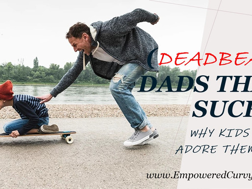 (Deadbeat) Dads that suck... Why kids adore them?