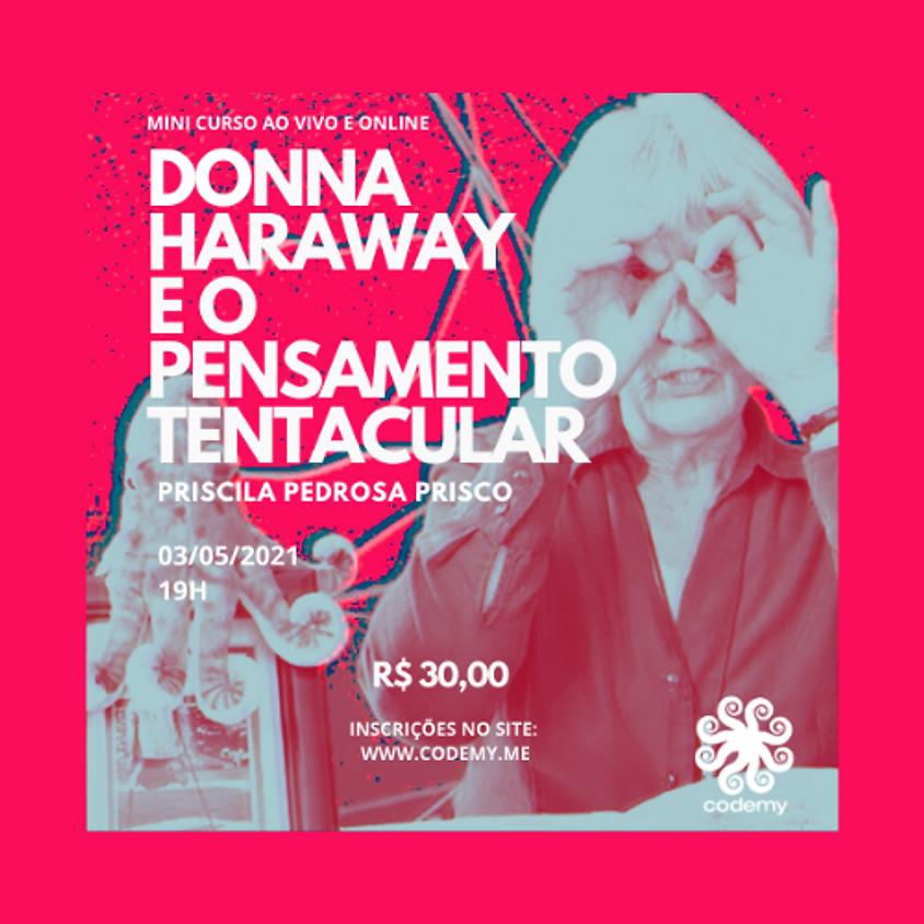 Donna Haraway e o Pensamento Tentacular