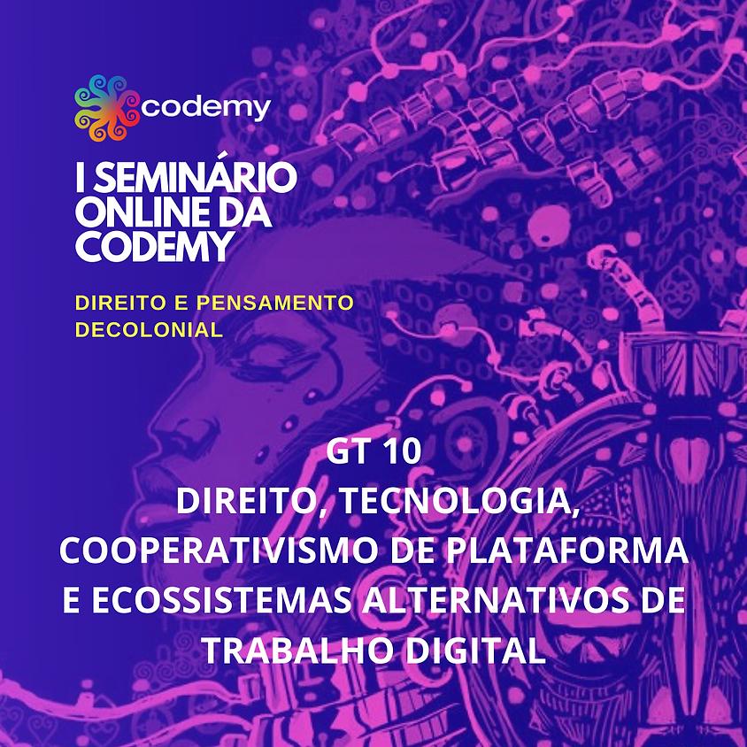GT 10 DIREITO, TECNOLOGIA, COOPERATIVISMO DE PLATAFORMA E ECOSSISTEMAS ALTERNATIVOS DE TRABALHO DIGITAL