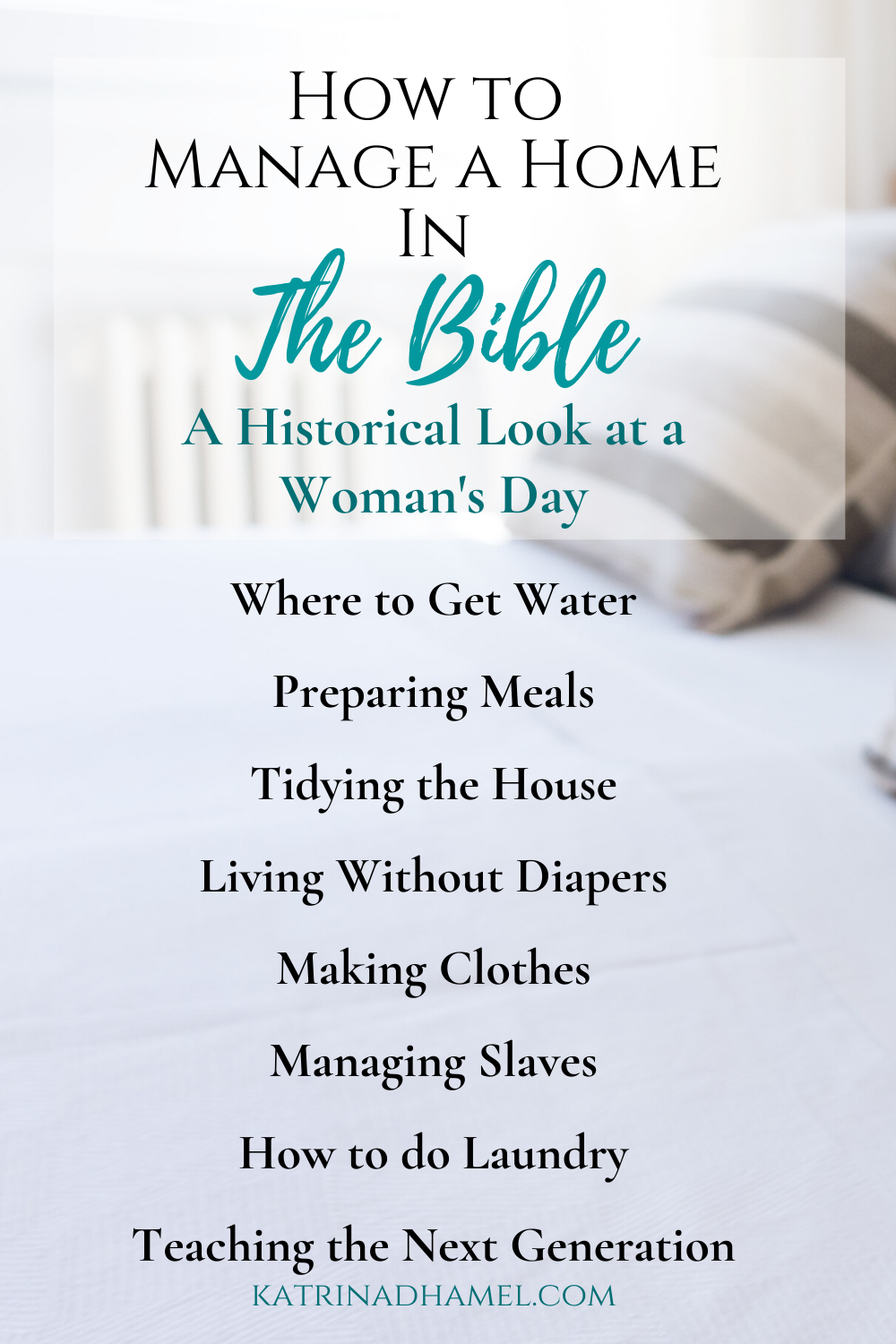 Striped pillows on a white bed and the text 'How to Manage a Home in the Bible, A historical look at a woman's day'
