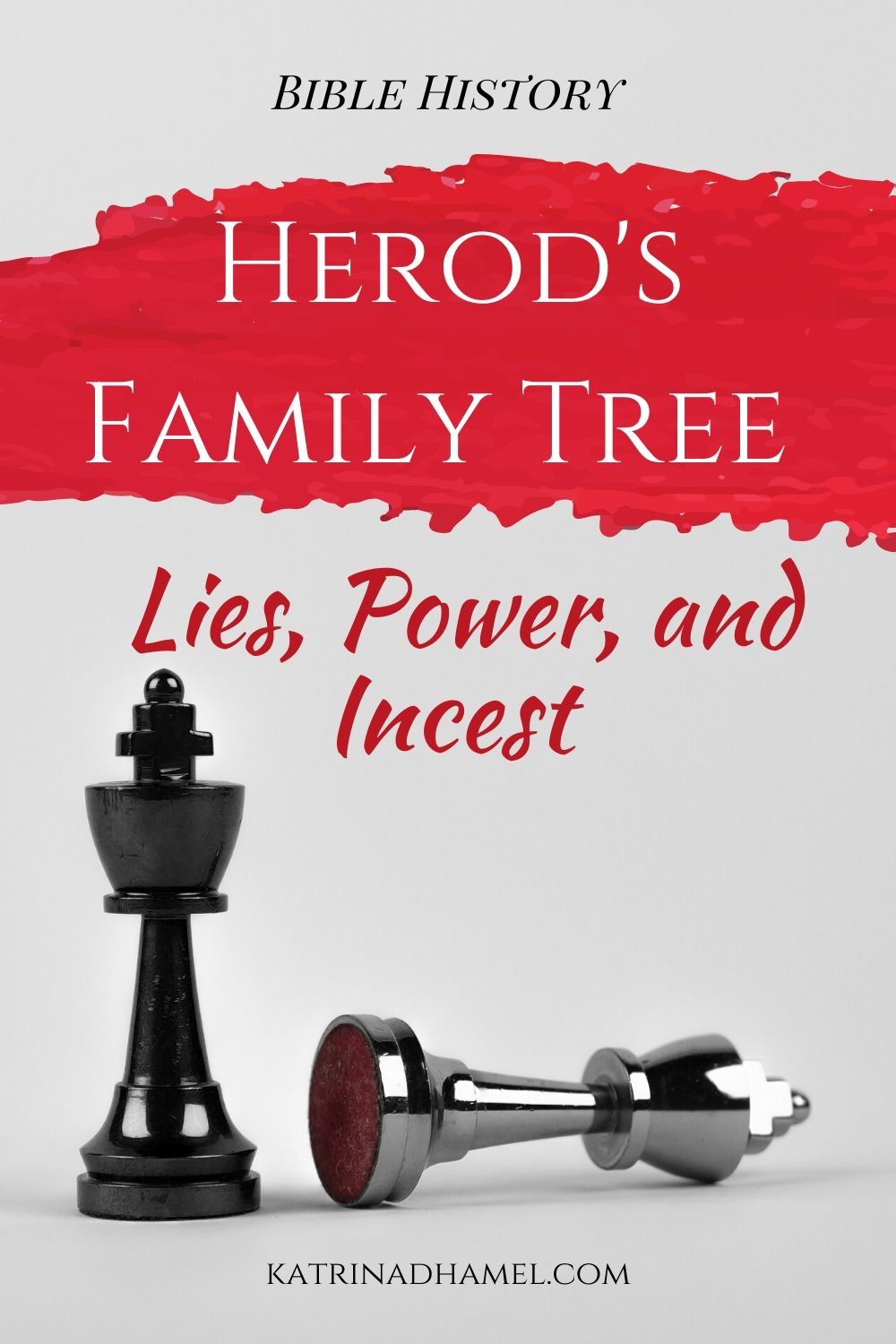Bible History: Herod's Family Tree: Lies, Power, and Incest with image of toppled king chess piece