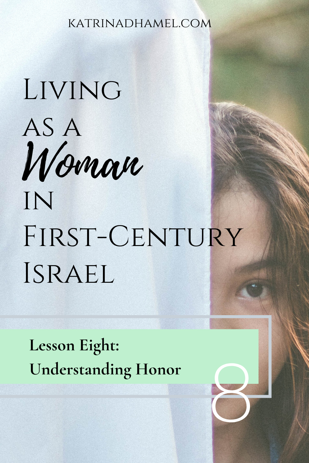 Woman hiding face behind cloth and text 'Living as a Woman in First-century Israel Lesson Eight: Understanding Honor'