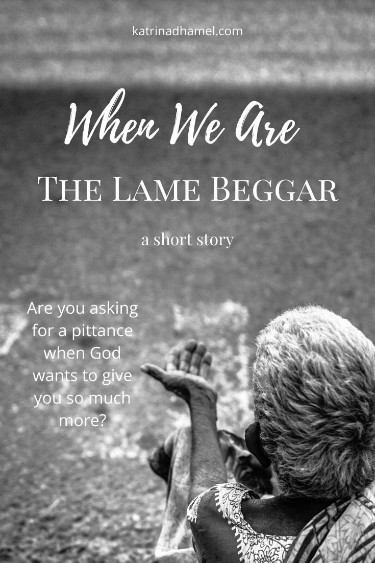 black and white image of elderly man begging and the text 'When we are the lame beggar, a short story'
