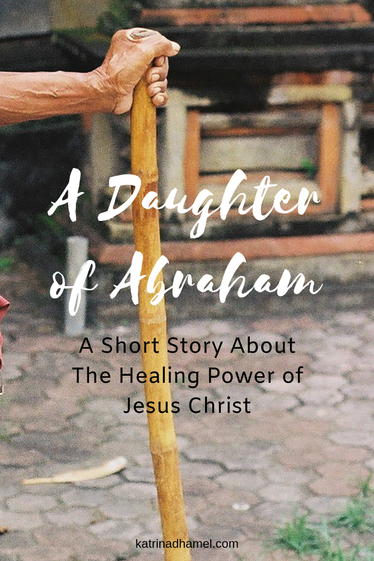 A Daughter of Abraham: A Short Story About the Healing Power of Christ