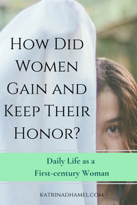 woman holding a white cloth to hide half her face and the text 'How did Women Gain and Keep their Honor? Daily Life as a First-century Woman'
