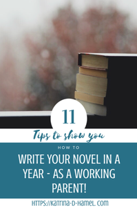 11 Tips to Show You How to Write Your Novel in a Year - As a Working Parent! Jump in the Way with Katrina D Hamel at https://katrina-d-hamel.com
