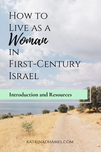 View of a brown hill over looking the Sea of Galilee in Israel and the text 'How to Live as a woman in first-century Israel, introduction and resources'