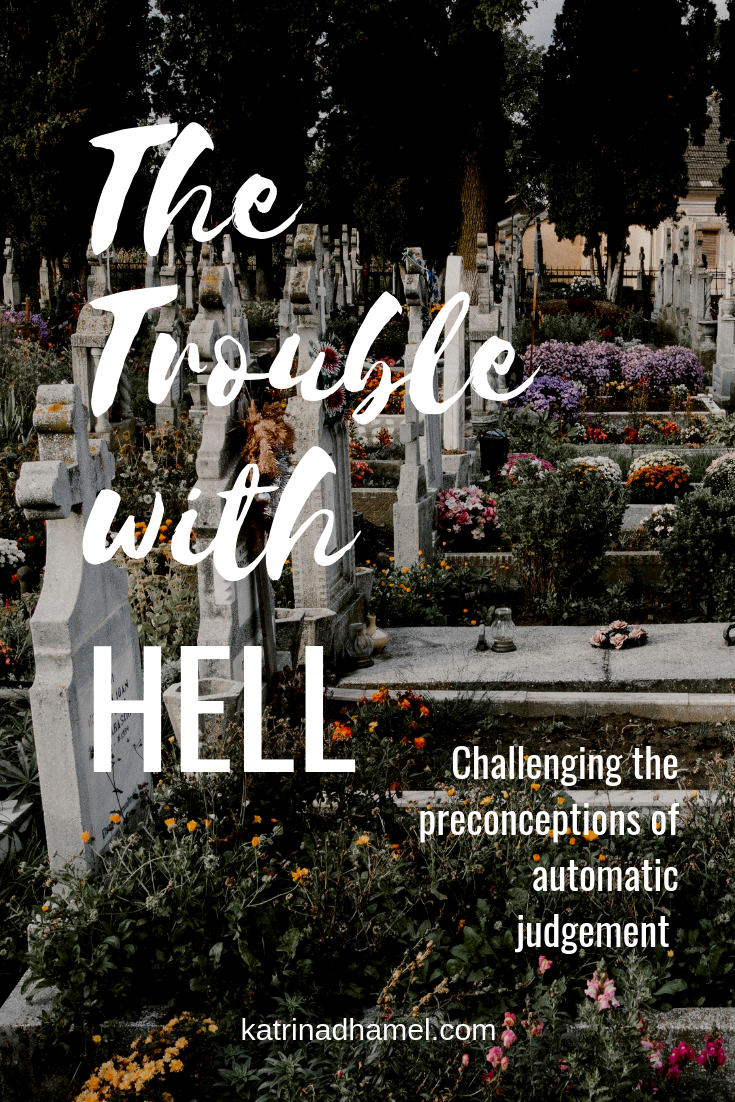 Is there a flaw in our reasoning in how Hell and God's judgement works? Jump in the Way with Katrina D Hamel. Photo credit to Anton Darius on Unsplash
