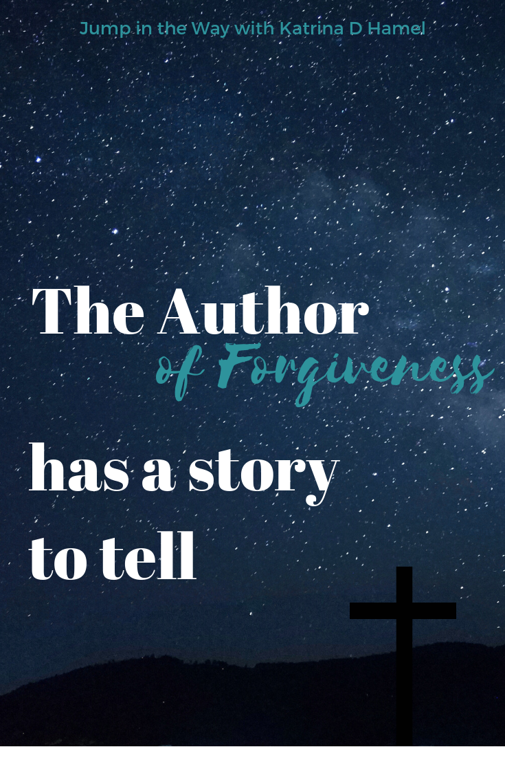 Why the cross? Couldn't God forgive without it? I'm learning to Understand Our Story through the Author, and what I'm learning gives me peace. Jump in the Way with Katrina D Hamel