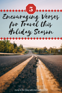 Need some encouragement before you hit the road this Holiday Season? I share five Bible verses about travel that give me the courage to cross an entire province with four kids! Jump in the Way with Katrina D Hamel