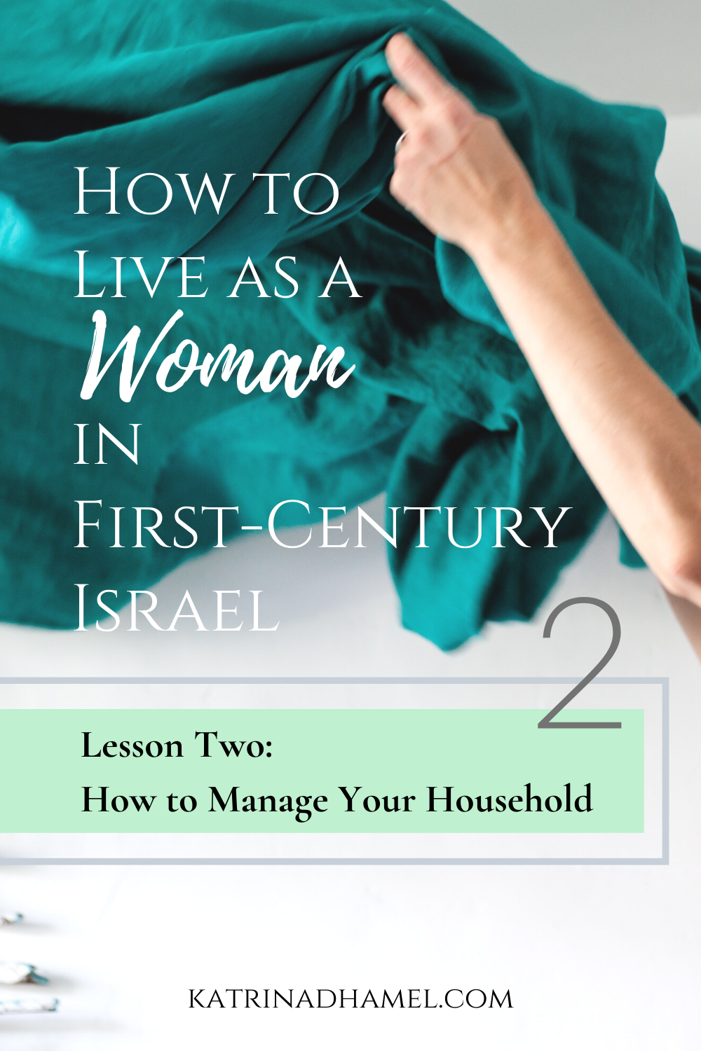 An arm tossing a teal cloth in the air and the text 'How to Live as a Woman in first-century Israel, Lesson Two: How to Manage Your Household'