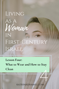 A woman with a striped headscarf with her hands at her lips and the text 'Living as a Woman in First-century Israel, Lesson Four What to Wear and How to Stay Clean