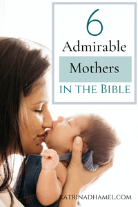 6 Admirable Mothers in the Bible, a mother kissing her newborn baby
