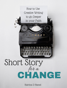Downloadable FREE book that shows you how to use Creative Writing to Go Deeper in your Faith. By Katrina D Hamel