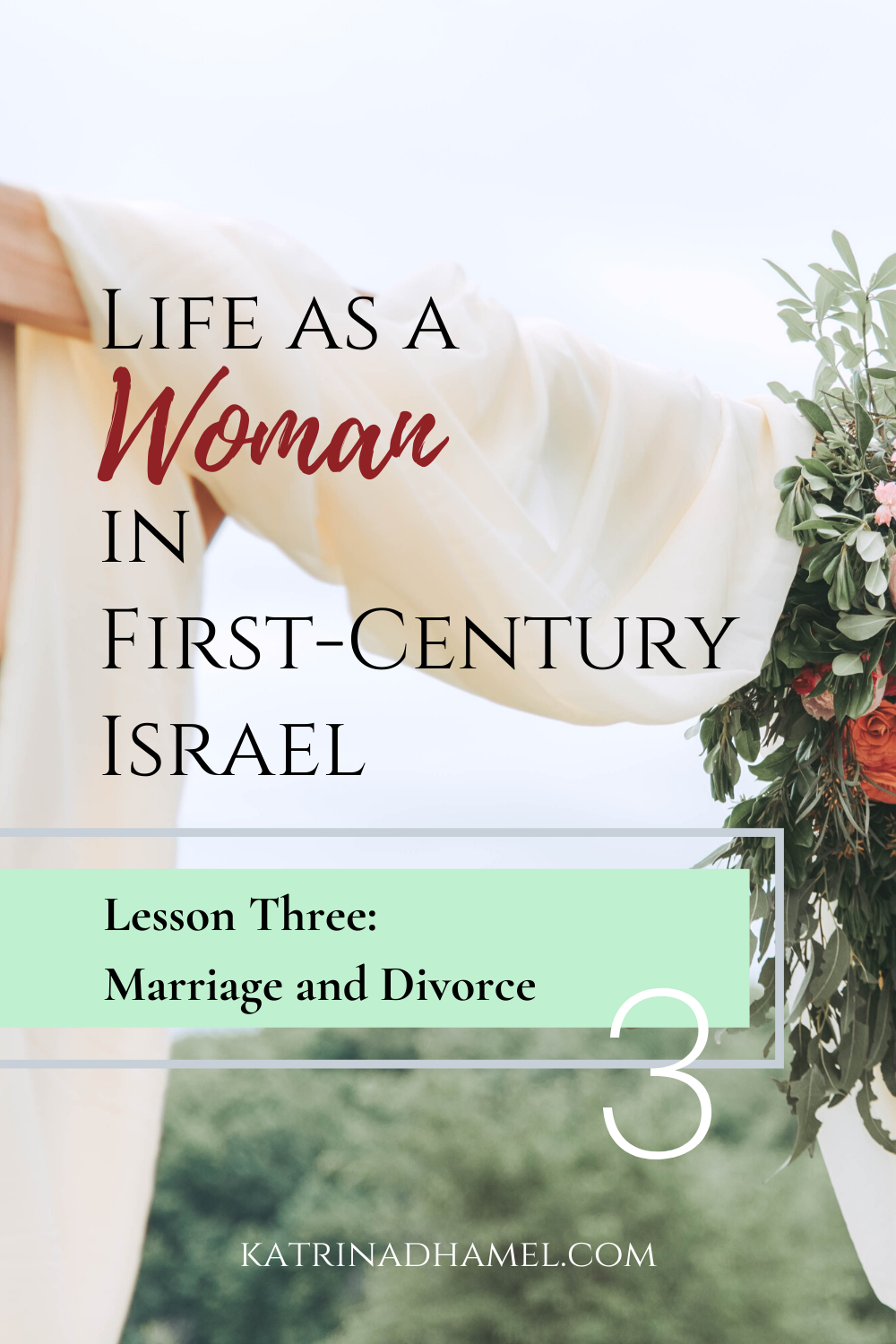 A wooden archway draped with white cloth and greenery and the text 'Life as a Woman in First-century Israel, Lesson Three: Marriage and Divorce'