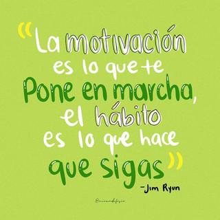 """""""La motivación es la que te pone en marcha, el hábito es lo que hace que sigas"""""""