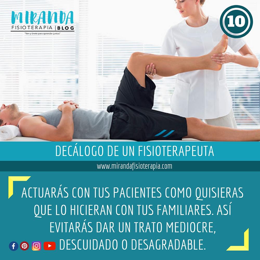 decálogo del fisioterapeuta #10 actuarás con tus pacientes como quisieras que lo hicieran con tus familiares, así evitarás dar un trato mediocre, descuidado o desagradable