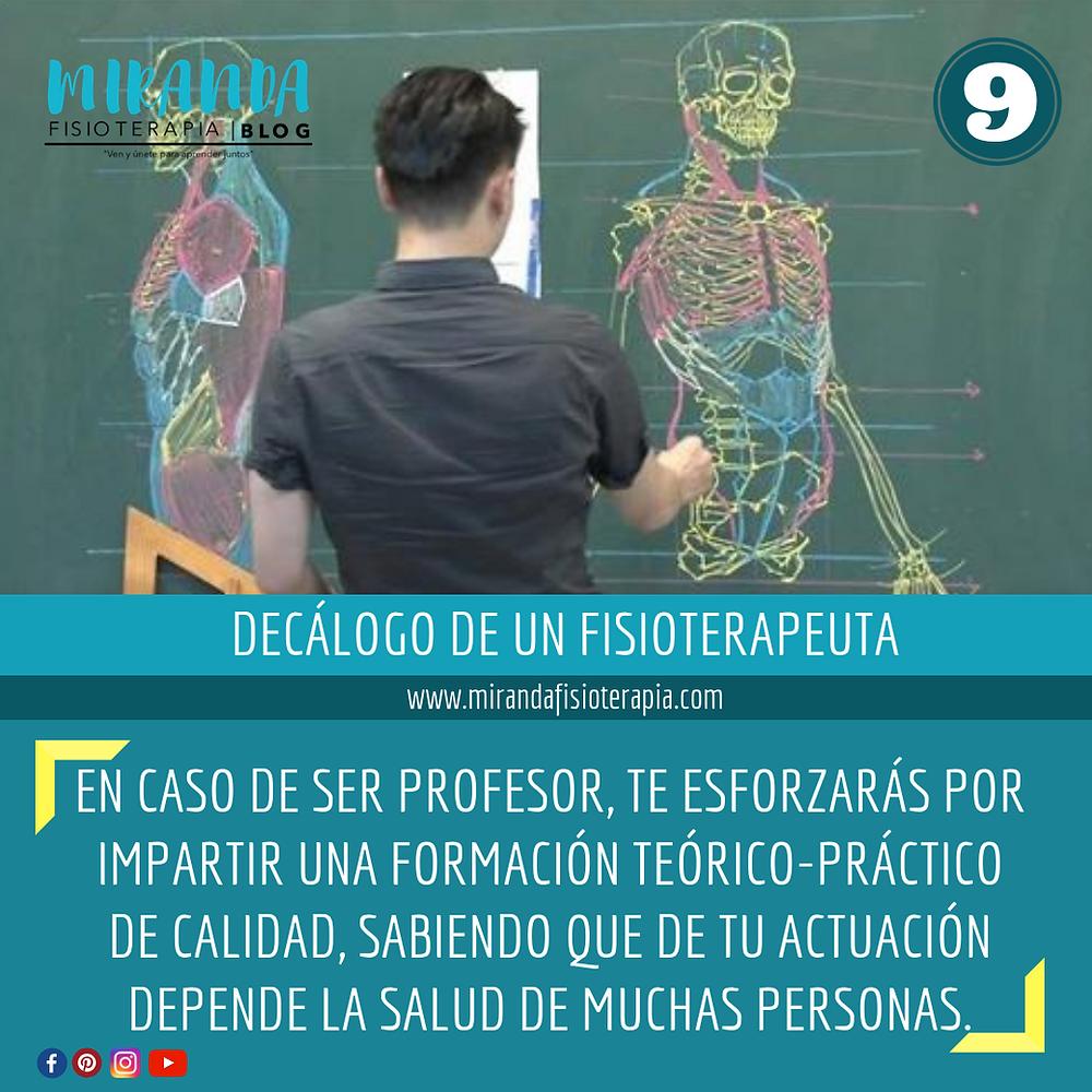 decálogo del fisioterapeuta #9 en caso de ser profesor, te esforzarás por impartir una formación teórico-práctico de calidad, sabiendo que tu actuación depende de la salud de muchas personas