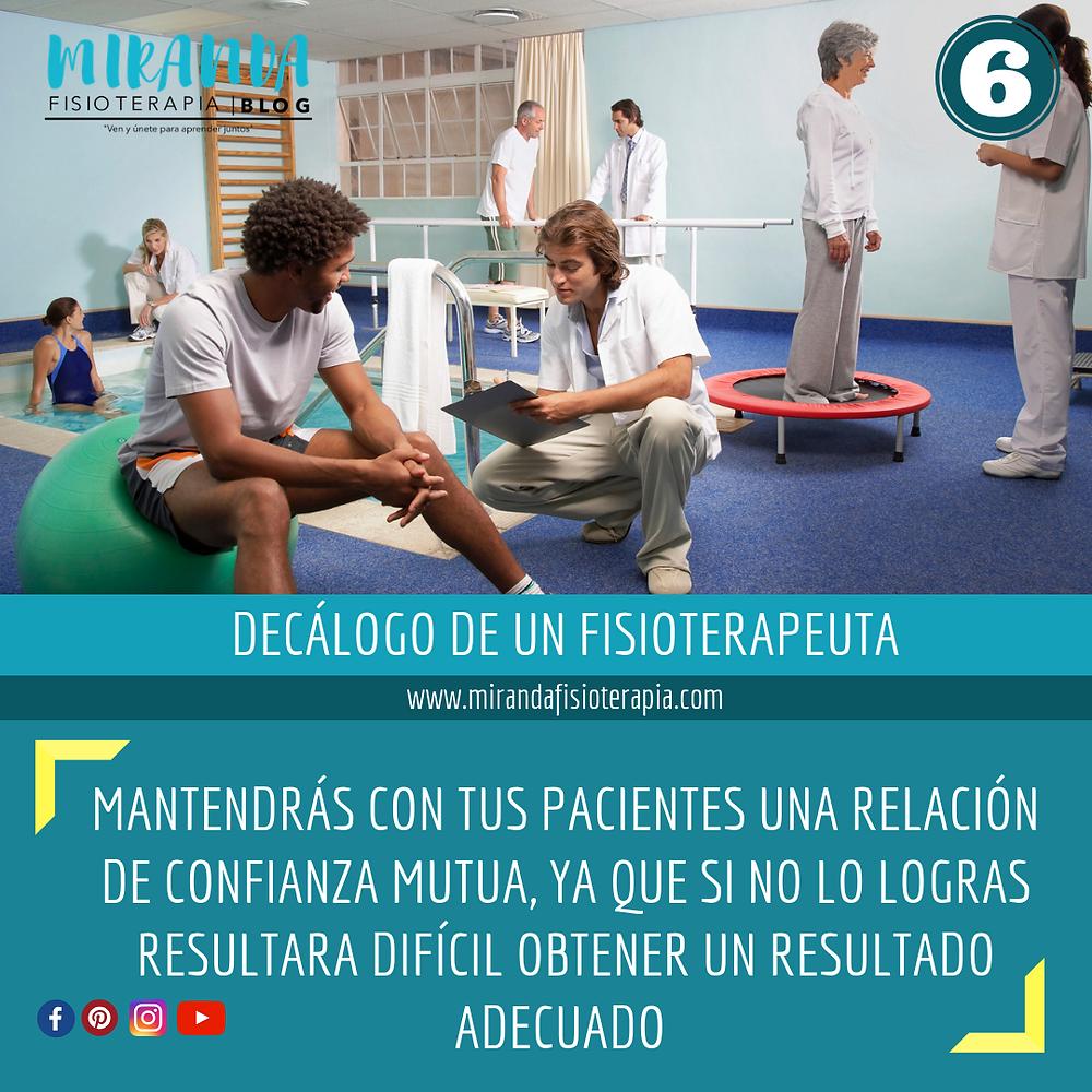 decálogo del fisioterapeuta #6 mantendrás con tus pacientes una relación de confianza mutua, ya que si no lo logras resultará difícil obtener un resultado adecuado